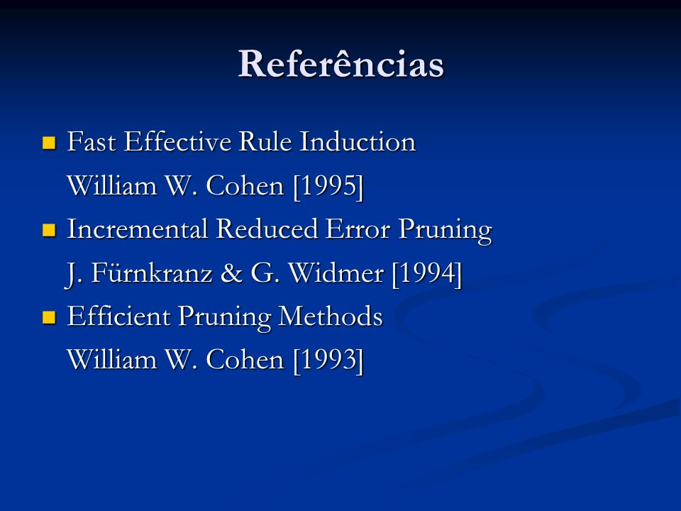 Referências Fast Effective Rule Induction William W. Cohen [1995]
